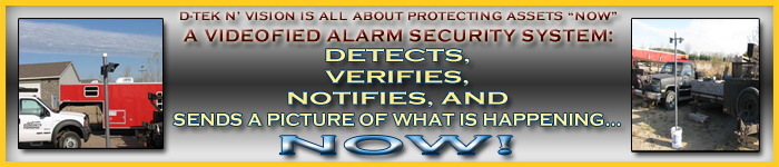D-tek N' Vision is all about protecting assets NOW!